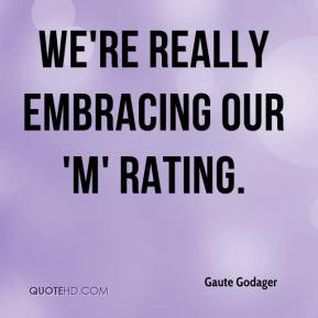 Gaute Godager - We're really embracing our 'M' rating.