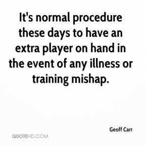 Geoff Carr - It's normal procedure these days to have an extra player on hand in the event of any illness or training mishap.