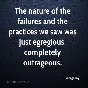 George Iny - The nature of the failures and the practices we saw was just egregious, completely outrageous.