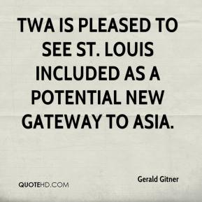 TWA is pleased to see St. Louis included as a potential new gateway to Asia.