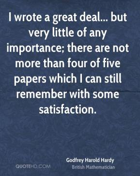 I wrote a great deal... but very little of any importance; there are not more than four of five papers which I can still remember with some satisfaction.