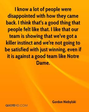 I know a lot of people were disappointed with how they came back. I think that's a good thing that people felt like that. I like that our team is showing that we've got a killer instinct and we're not going to be satisfied with just winning, even if it is against a good team like Notre Dame.