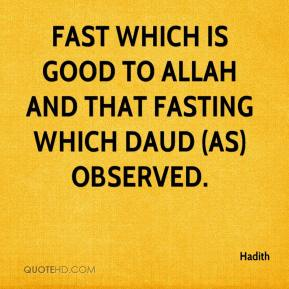 Fast which is good to Allah and that fasting which Daud (AS) observed.