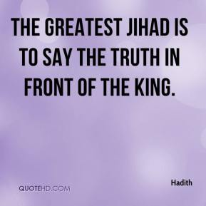 The greatest Jihad is to say the truth in front of the king.