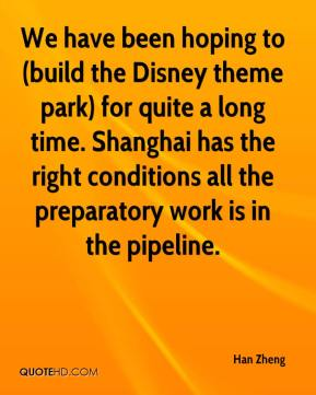 Han Zheng - We have been hoping to (build the Disney theme park) for quite a long time. Shanghai has the right conditions all the preparatory work is in the pipeline.
