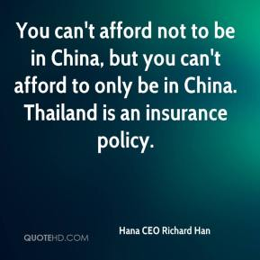 Hana CEO Richard Han - You can't afford not to be in China, but you can't afford to only be in China. Thailand is an insurance policy.