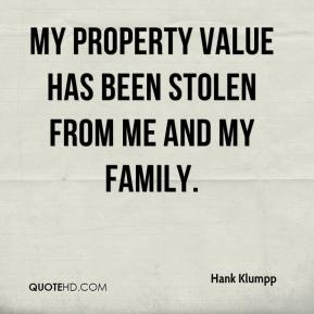 Hank Klumpp - My property value has been stolen from me and my family.