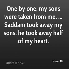 Hassan Ali - One by one, my sons were taken from me, ... Saddam took away my sons, he took away half of my heart.
