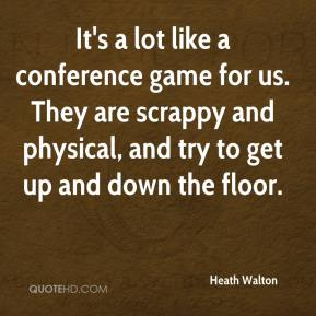 Heath Walton - It's a lot like a conference game for us. They are scrappy and physical, and try to get up and down the floor.