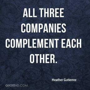 Heather Gutierrez - All three companies complement each other.