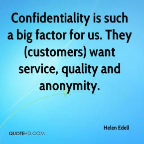 Helen Edell - Confidentiality is such a big factor for us. They (customers) want service, quality and anonymity.