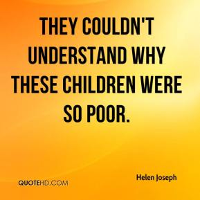 Helen Joseph - They couldn't understand why these children were so poor.