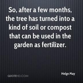 Helge May - So, after a few months, the tree has turned into a kind of soil or compost that can be used in the garden as fertilizer.