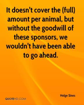 Helge Sines - It doesn't cover the (full) amount per animal, but without the goodwill of these sponsors, we wouldn't have been able to go ahead.