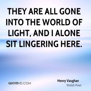 Henry Vaughan - They are all gone into the world of light, and I alone sit lingering here.