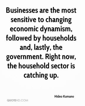 Hideo Kumano - Businesses are the most sensitive to changing economic dynamism, followed by households and, lastly, the government. Right now, the household sector is catching up.