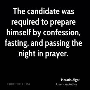 Horatio Alger - The candidate was required to prepare himself by confession, fasting, and passing the night in prayer.