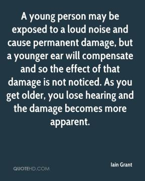 A young person may be exposed to a loud noise and cause permanent damage, but a younger ear will compensate and so the effect of that damage is not noticed. As you get older, you lose hearing and the damage becomes more apparent.