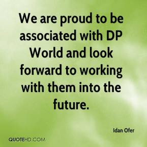 Idan Ofer - We are proud to be associated with DP World and look forward to working with them into the future.