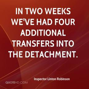 Inspector Linton Robinson - In two weeks we've had four additional transfers into the detachment.
