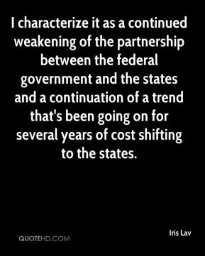 Iris Lav - I characterize it as a continued weakening of the partnership between the federal government and the states and a continuation of a trend that's been going on for several years of cost shifting to the states.