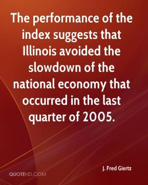 J. Fred Giertz - The performance of the index suggests that Illinois avoided the slowdown of the national economy that occurred in the last quarter of 2005.