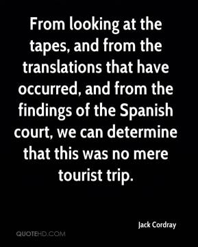 Jack Cordray - From looking at the tapes, and from the translations that have occurred, and from the findings of the Spanish court, we can determine that this was no mere tourist trip.