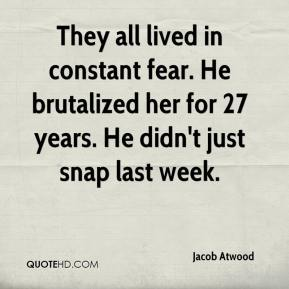 Jacob Atwood - They all lived in constant fear. He brutalized her for 27 years. He didn't just snap last week.