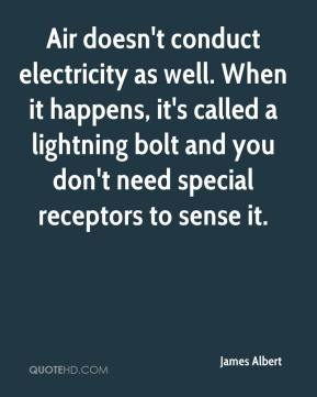 James Albert - Air doesn't conduct electricity as well. When it happens, it's called a lightning bolt and you don't need special receptors to sense it.