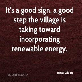 James Albert - It's a good sign, a good step the village is taking toward incorporating renewable energy.