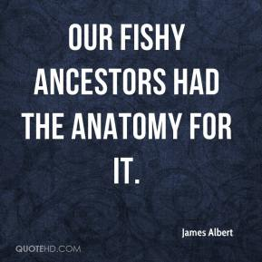 James Albert - Our fishy ancestors had the anatomy for it.
