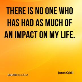 There is no one who has had as much of an impact on my life.