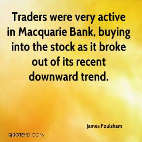 James Foulsham - Traders were very active in Macquarie Bank, buying into the stock as it broke out of its recent downward trend.