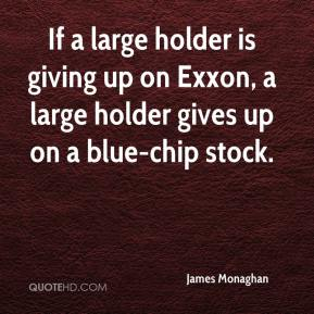 James Monaghan - If a large holder is giving up on Exxon, a large holder gives up on a blue-chip stock.
