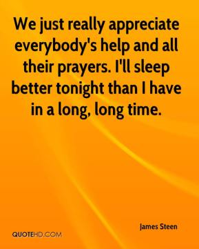 James Steen - We just really appreciate everybody's help and all their prayers. I'll sleep better tonight than I have in a long, long time.