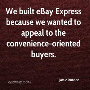 Jamie Iannone - We built eBay Express because we wanted to appeal to the convenience-oriented buyers.