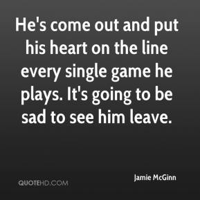 Jamie McGinn - He's come out and put his heart on the line every single game he plays. It's going to be sad to see him leave.