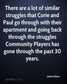Jamie Ulmer - There are a lot of similar struggles that Corie and Paul go through with their apartment and going back through the struggles Community Players has gone through the past 30 years.