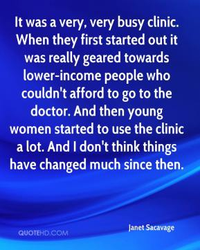 Janet Sacavage  - It was a very, very busy clinic. When they first started out it was really geared towards lower-income people who couldn't afford to go to the doctor. And then young women started to use the clinic a lot. And I don't think things have changed much since then.