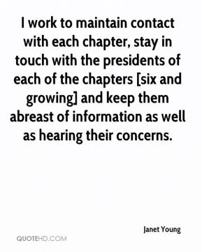 Janet Young  - I work to maintain contact with each chapter, stay in touch with the presidents of each of the chapters [six and growing] and keep them abreast of information as well as hearing their concerns.