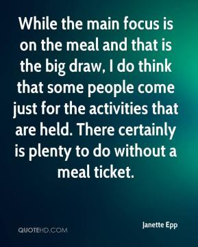 Janette Epp  - While the main focus is on the meal and that is the big draw, I do think that some people come just for the activities that are held. There certainly is plenty to do without a meal ticket.