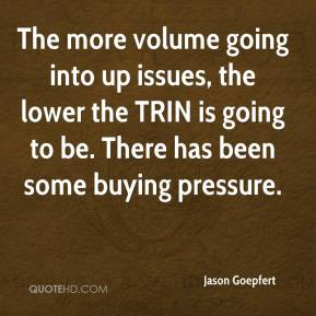 Jason Goepfert - The more volume going into up issues, the lower the TRIN is going to be. There has been some buying pressure.