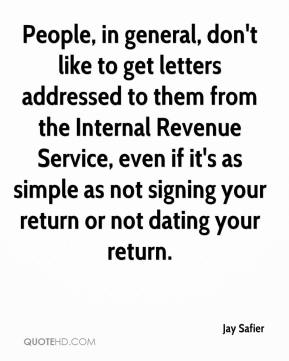 Jay Safier  - People, in general, don't like to get letters addressed to them from the Internal Revenue Service, even if it's as simple as not signing your return or not dating your return.