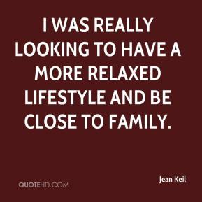 Jean Keil  - I was really looking to have a more relaxed lifestyle and be close to family.
