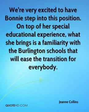 Jeanne Collins  - We're very excited to have Bonnie step into this position. On top of her special educational experience, what she brings is a familiarity with the Burlington schools that will ease the transition for everybody.