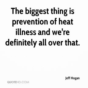 Jeff Hogan  - The biggest thing is prevention of heat illness and we're definitely all over that.