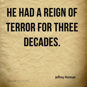 Jeffrey Herman  - He had a reign of terror for three decades.