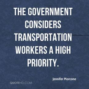 Jennifer Morcone  - The government considers transportation workers a high priority.