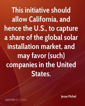This initiative should allow California, and hence the U.S., to capture a share of the global solar installation market, and may favor (such) companies in the United States.