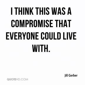 Jill Gerber  - I think this was a compromise that everyone could live with.